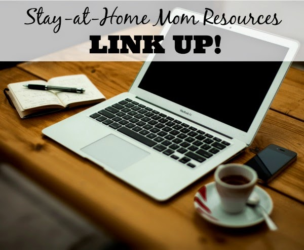 Come link up your posts that encourage or are a great resource for stay-at-home moms.