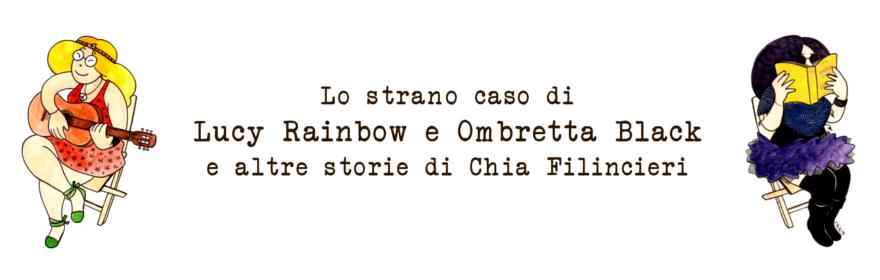 Lo strano caso di Lucy Rainbow e Ombretta Black e altre storie
