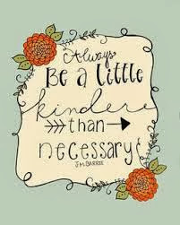 always-be-a-little-kinder-than-necessary-quote-saying