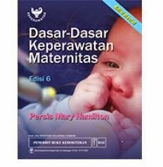 Dasar Keperawatan Maternitas Edisi 6 Revisi by Persis Mary Hamilton