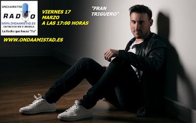 """""""FRAN TRIGUERO """" ENTREVISTADO EN ONDAAMISTAD RADIO"""