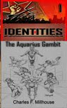 IDENTITIES 1: the Aquarius Gambit