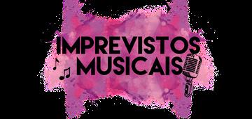 Imprevistos Musicais | Vivendo a vida com mais música!