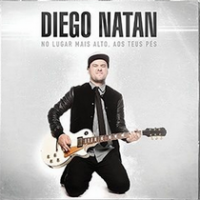 Diego Natan – No Lugar Mais Alto, Aos Teus Pés - CD completo online