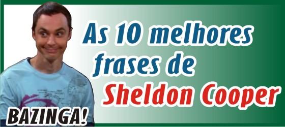 As 10 Melhores Frases De Sheldon Cooper