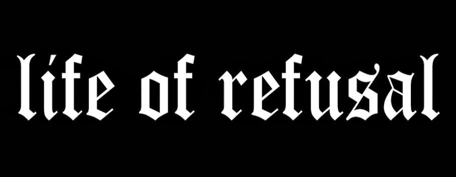 LIFE OF REFUSAL