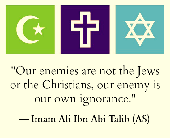 Our enemies are not the Jews or the Christians, our enemy is our own ignorance.