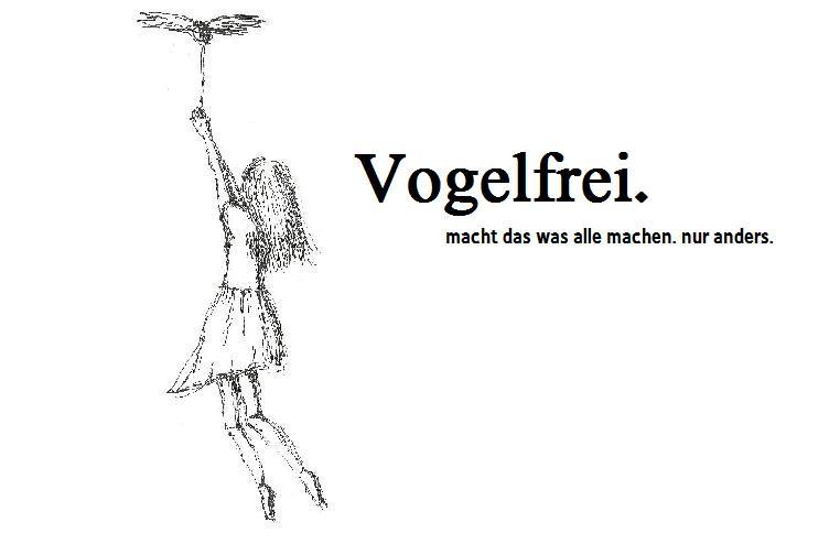 Vogelfrei.