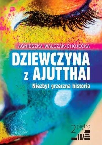 Agnieszka Walczak-Chojecka - Dziewczyna z Ajutthai. Niezbyt grzeczna historia.