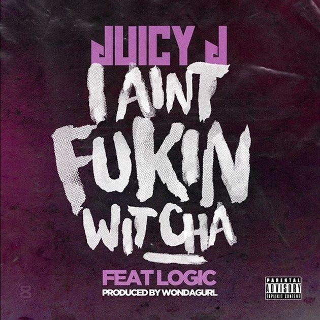 Juicy J - Ain't Fukin Wit Cha (Feat. Logic)