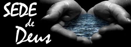 02/07 - Tenha sede de Deus - Anjos de Resgate