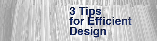 3 Tips for Efficient Design