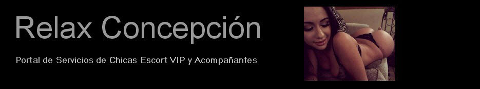 Relax Concepción - Chicas Escort en la Región del Bío Bío