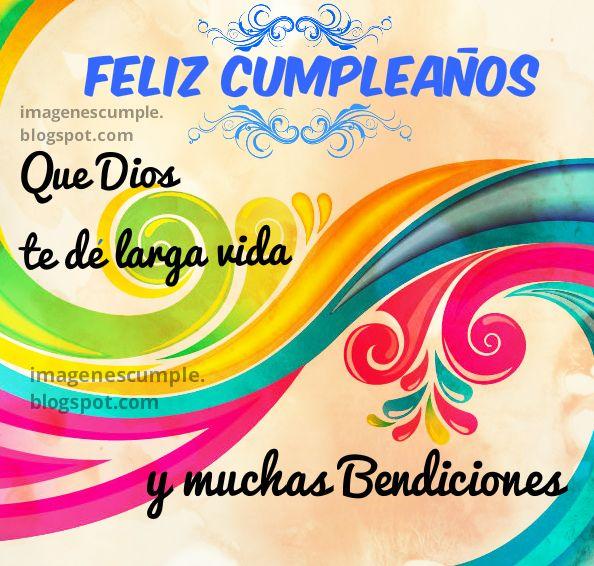Que Dios te dé larga vida y muchas Bendiciones. Feliz Cumpleaños. Imágenes de cumple por Mery Bracho.