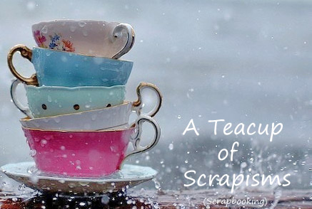A Teacup of Scrapisms