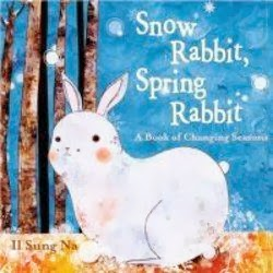 bookcover of Snow Rabbit, Spring Rabbit: A Book of Changing Seasons  by Il Sung Na