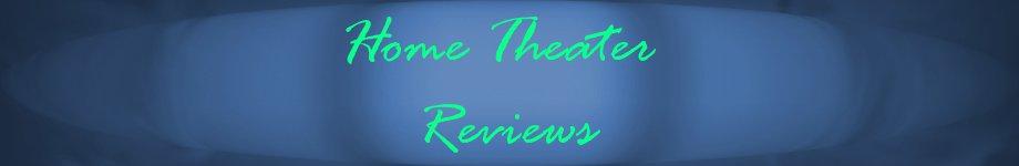 Home Theatre and Hi-Fi Reviews