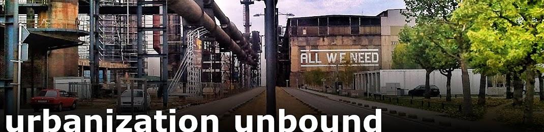 URBANIZATION UNBOUND