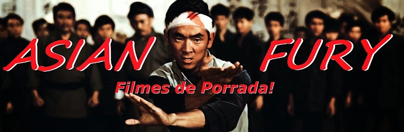 ASIAN FURY - Filmes de Porrada!