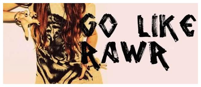 Go like Rawrrr