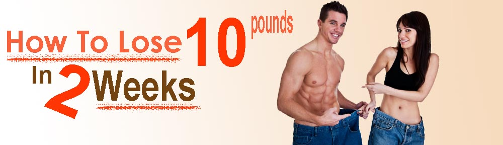 how to lose 10 pounds in 2 weeks diet