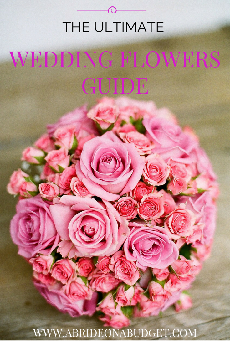 The Ultimate Wedding Flowers Guide | A Bride On A Budget