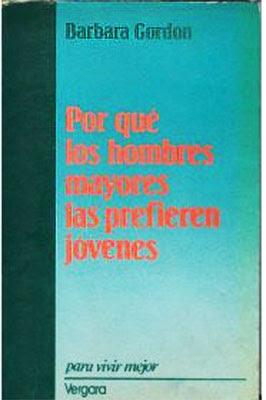 Porqué los hombres mayores las prefieren jóvenes - Barbara Gordon [PDF | Español | 0.21 MB]