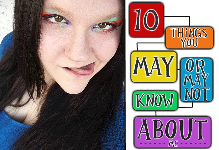 10 things you may or may not know about me
