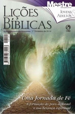 Lições Bíblicas CPAD - 1º Trimestre de 2014 - Uma Jornada de Fé - A Formação do Povo de Israel e sua Herança Espiritual - Antônio Gilberto