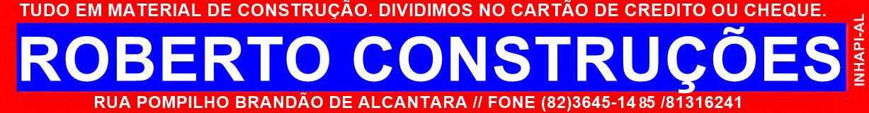 Roberto Construções - Tel.: (82) 3645 1485 / 8131 6241