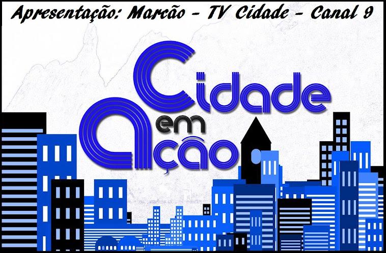 Cidade em Ação: Assistam na TV Cidade - Canal 09