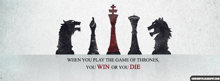 When You Play The Game Of Thrones, You Win Or You Die. (Facebook Cover Of Game Of Thrones Quote).