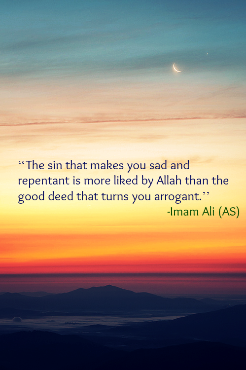 The sin that makes you sad and repentant is more liked by Allah than the good deed that turns you arrogant.