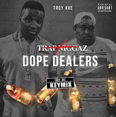 TROY AVE - DOPE DEALERS (TRAP N*GGAZ REMIX) (LISTEN & DOWNLOAD)
