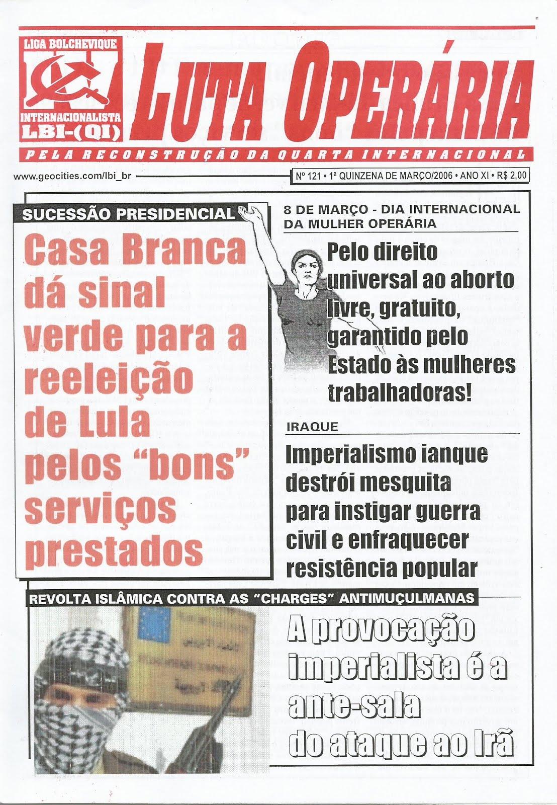 LEIA A EDIÇÃO DO JORNAL LUTA OPERÁRIA Nº 121 - 1ª QUINZ. DE MARÇO/2006