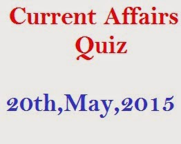 SBI PO 2015 Current Affairs Quiz 20th,May,2015 |20th,May,2015 Current Affairs