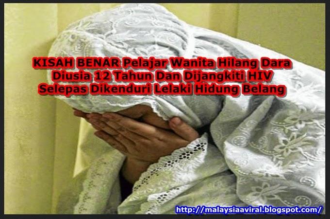 KISAH BENAR Pelajar Wanita Hilang Dara Diusia 12 Tahun Dan Dijangkiti HIV Selepas Dikenduri Lelaki Hidung Belang