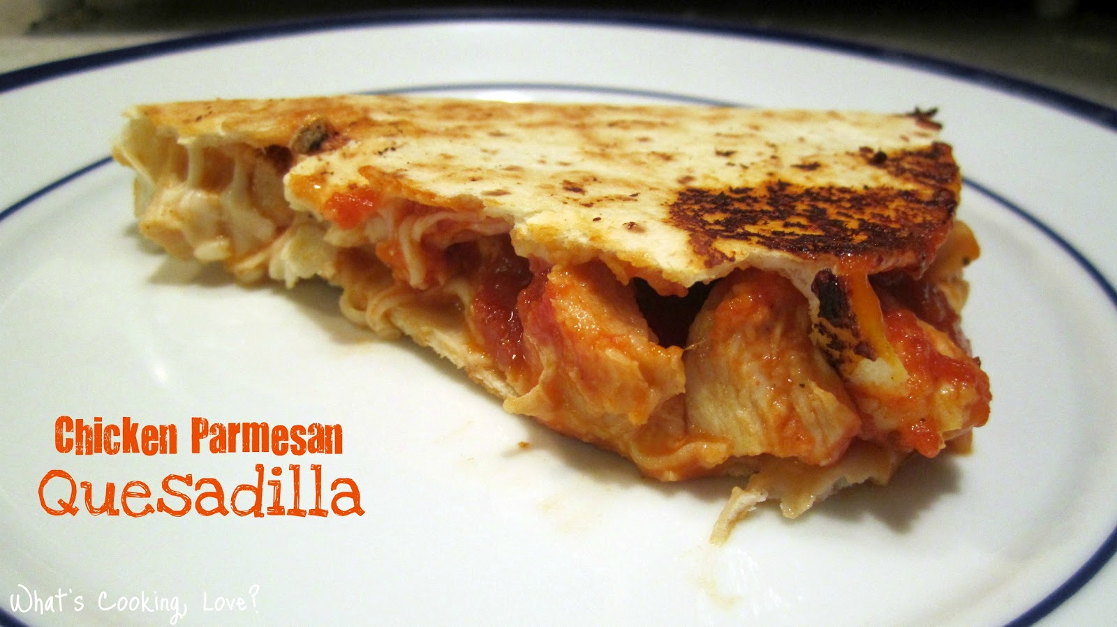 Chicken Parmesan Quesadilla - Whats Cooking Love?