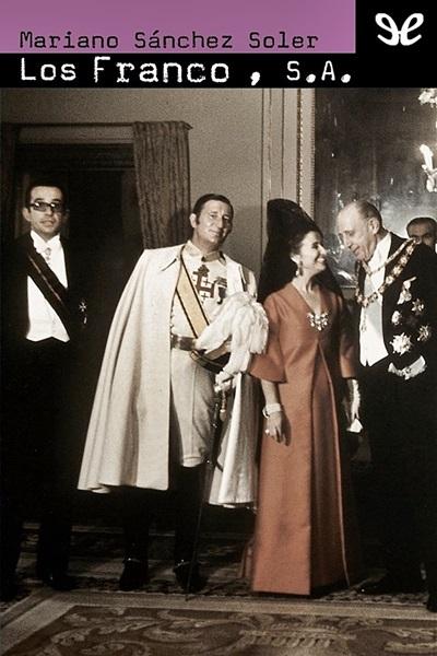 Los Franco S. A. (Ascensión y caída de la familia del último dictador de Occidente) Mariano Sánchez