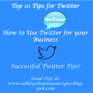 top 10 tips on how to use twitter, how to use twitter for business, business twitter, using twitter for business, how to use twitter for business, top 10 tips on how to use twitter for business, how to use twitter successfully, twitter, social media marketing, how to use social media marketing, twitter marketing, small business owners, how to increase your sales, tutorial, Ashley Chapman Designs, top 10 tips, twitter tips, twitter success,