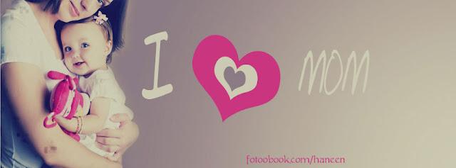 """26     صورة لغلاف فيسبوكي رائعة عن """"الام"""" وكتب فيه """"i love mom"""""""