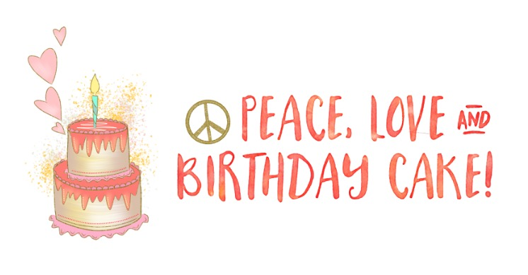 Peace, Love & Birthday Cake!