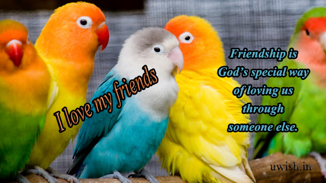 Friendship is God's Special way of loving us through someone else. I love my Friends. Friendship quotes wishes and greetings