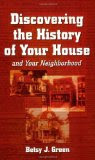 Discovering the History of Your House: And Your Neighborhood, by Betsy J. Green