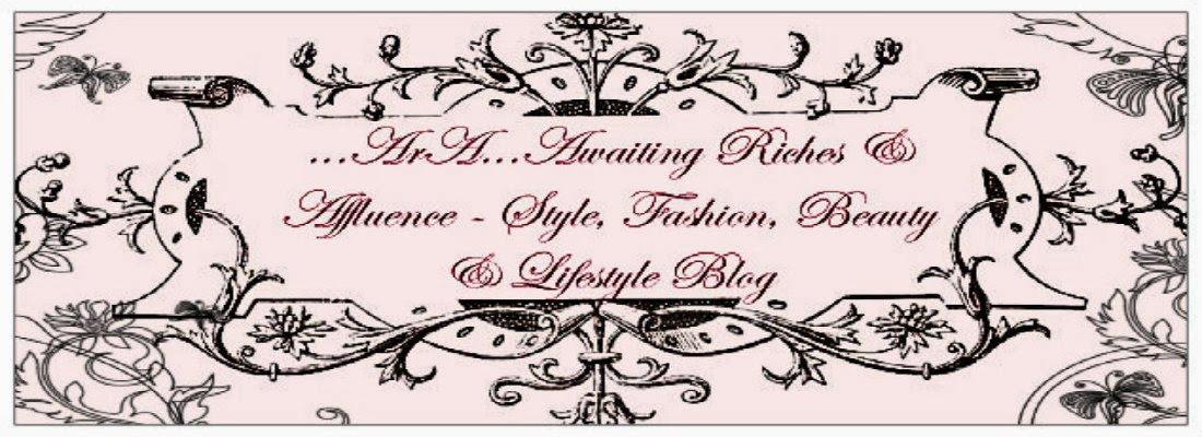 ...ArA...Awaiting Riches & Affluence - Style, Fashion, Beauty & Lifestyle Blog