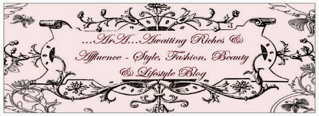 ...ArA...Awaiting Riches & Affluence - Style, Fashion, Beauty & Lifestyle Blog