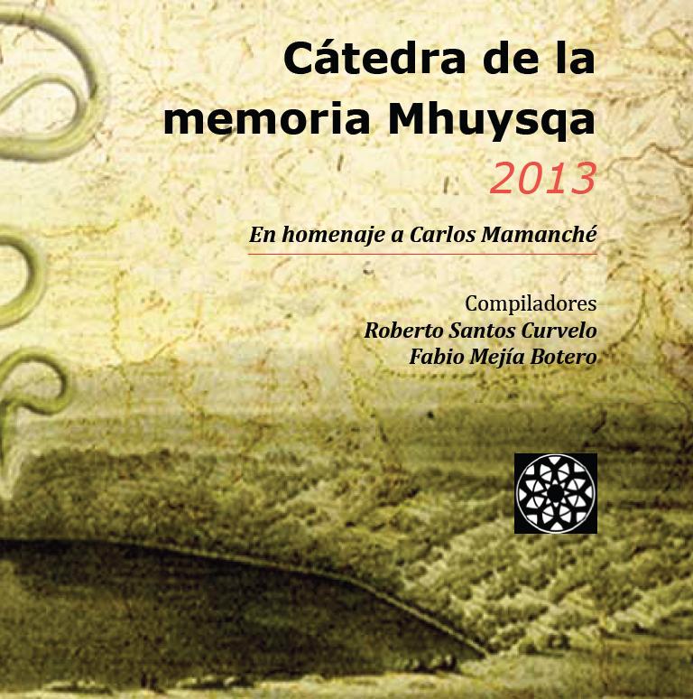 CÁTEDRA DE LA MEMORIA MHUYSQA 2013