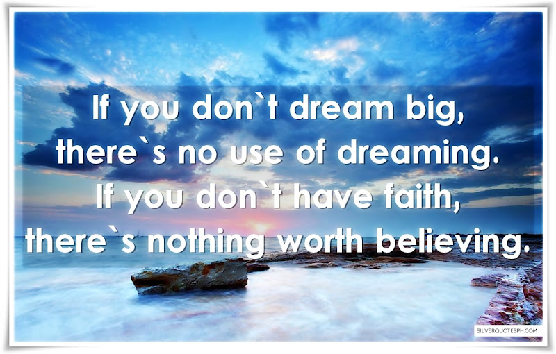 If You Don't Dream Big, There's No Use Of Dreaming, Picture Quotes, Love Quotes, Sad Quotes, Sweet Quotes, Birthday Quotes, Friendship Quotes, Inspirational Quotes, Tagalog Quotes