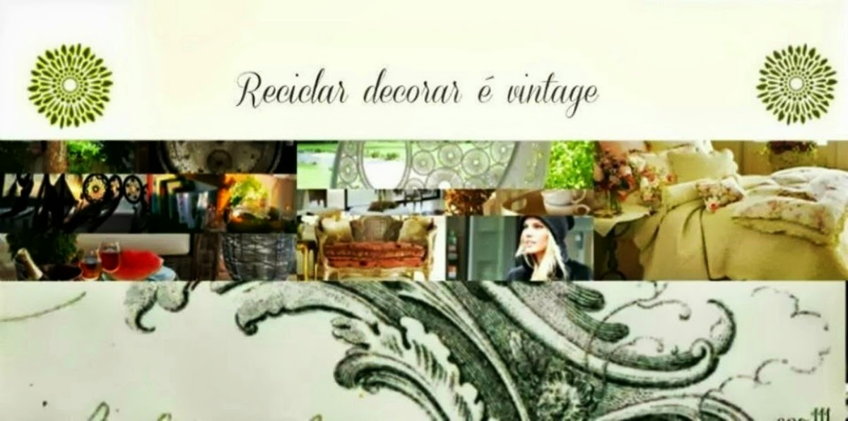 Reciclar decorar é vintage