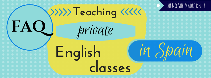 Teaching private English classes in Spain - FAQ via Oh No She Madridn't
